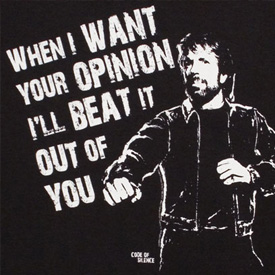 when chuck norris wants your opinion he'll beat it out