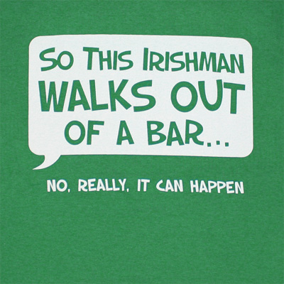 So this irishman walks out of a bar