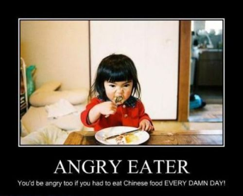 http://www.pmslweb.com/the-blog/wp-content/uploads/2012/04/17-angry-chinese-food-eater-demotivational.jpg