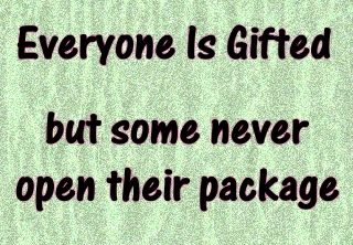 everyone is gifted but some never open their message