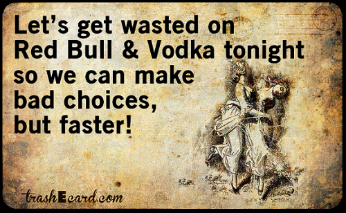 choices when wasted on vodka and red-bull