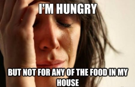 I m hungry but not for any of the food in my house