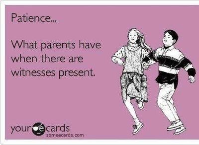 patience is what parents have someecards
