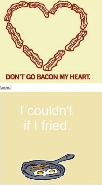 don t go bacon my heart I couldn t if I fried