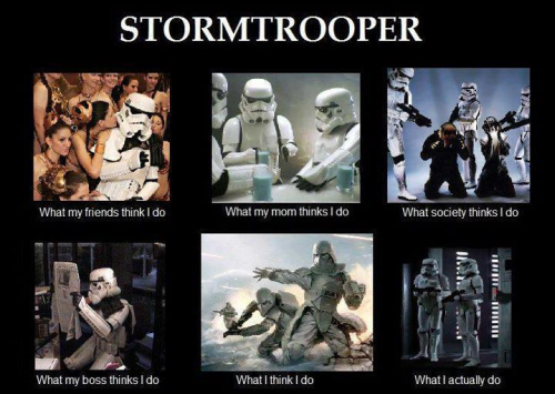 stormtrooper what they think i do