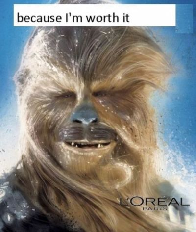 chewbacca because I m worth it