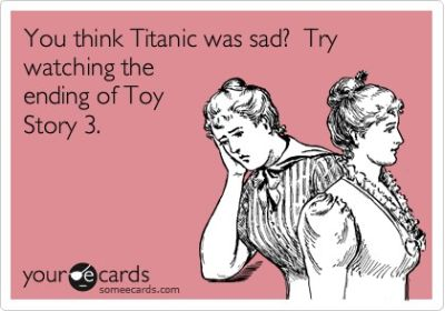 you think titanic was sad try watching the end of toy story 3