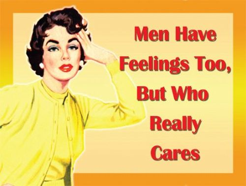 men have feelings too but who really cares