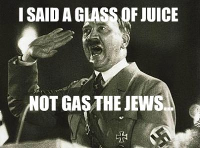 I said a glass of juice, not gas the jews