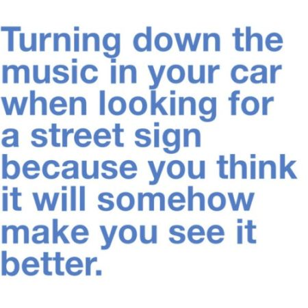 turning down the music in your car when looking at a street sign