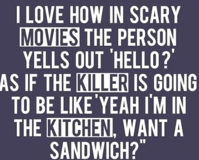 In scary movies when you say hello