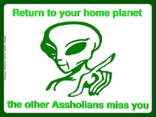 return to your home planet assholian