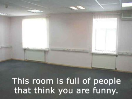 room full of people finding you funny
