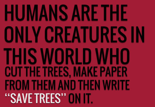 cut trees to make paper and write save the trees