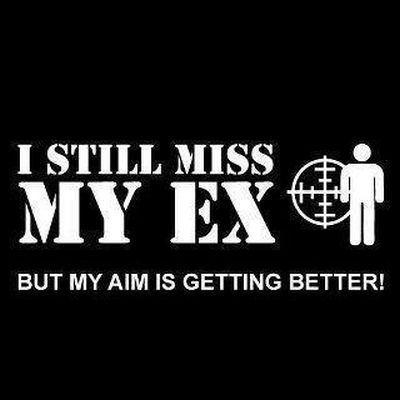 I still miss my ex but my aim is getting better