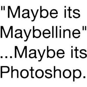 maybe it s maybeline maybe it s photoshop quote