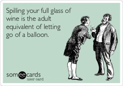 Spilling your glass is the adult equivalent