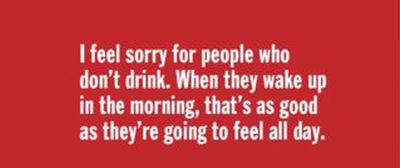 I feel sorry for the people who don't drink quote