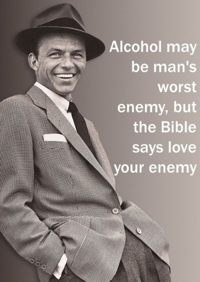 Alcohol may be man's worst enemy quote