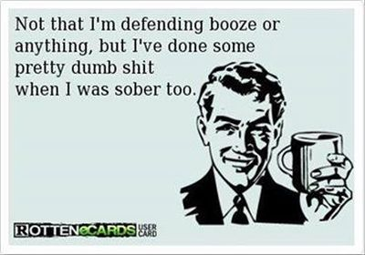 Not that I'm defending booze or anything ecard