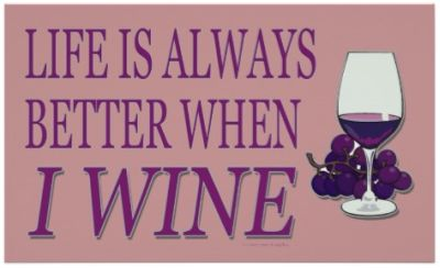 Life is always better when I wine