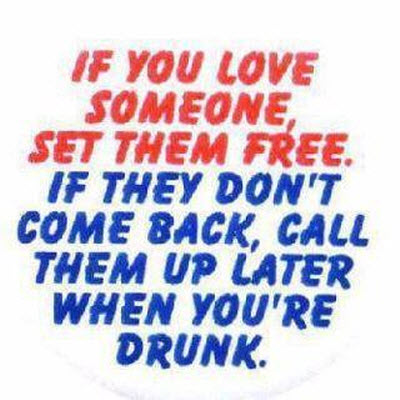 If you love someone set them free - drunk funny
