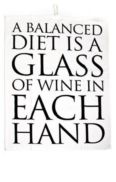 A balanced diet is a glass of wine in each hand