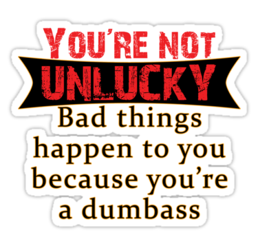 You're not unlucky, bad things happen to you