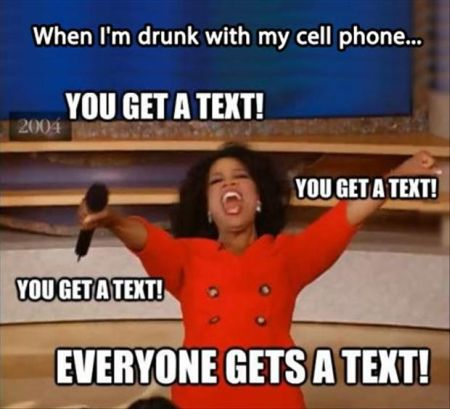 when I'm drunk with my cell phone and I text funny