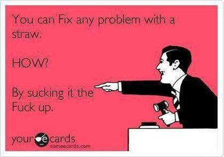 You can fix any problem with a straw ecard