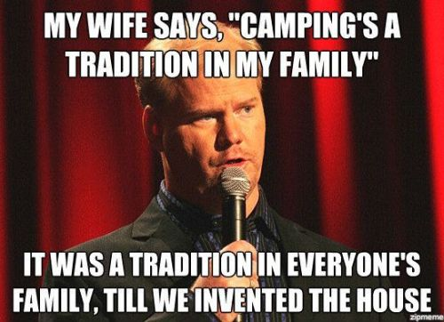 my wife says camping is a tradition in my family