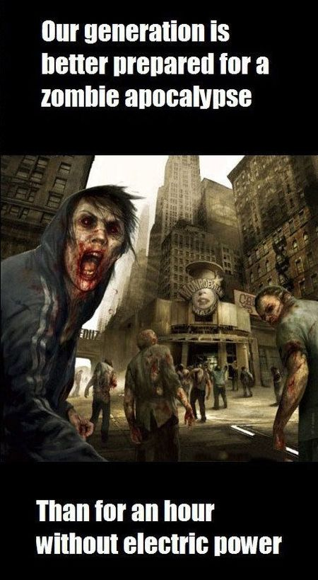 our generation is better prepared for a zombie apocalypse funny