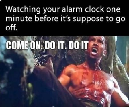watching your alarm clock one minute before it goes off