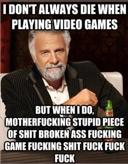 I don't always play video games meme