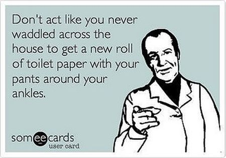 Don't act like you never waddled across the house ecard