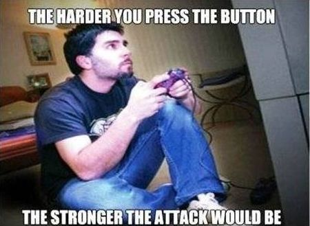 video games the harder you press the button