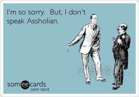 sorry but I don't speak assholian ecard