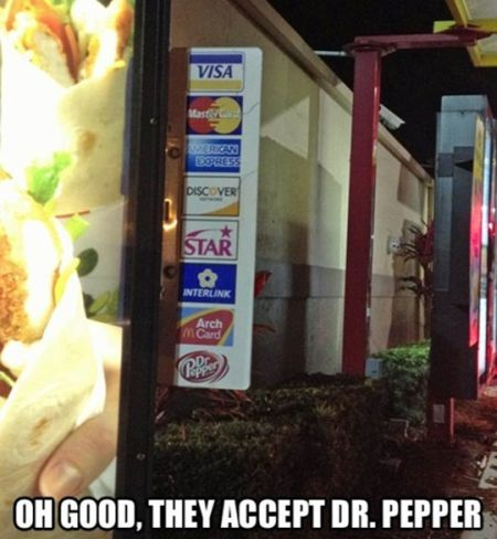 Oh good, they accept dr pepper