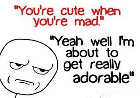 you're cute when you're mad funny meme