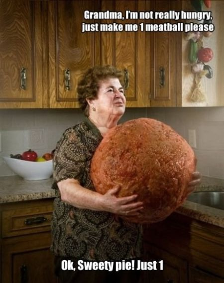 grandma I'm not really hungry make me just one meatball funny