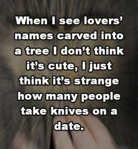 when I see lovers names carved in a tree funny