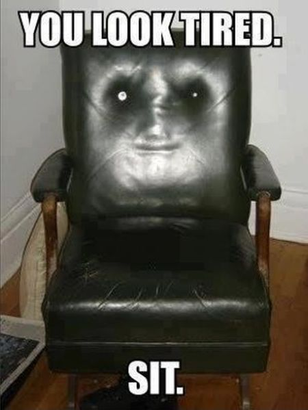 funny seat- you look tired , sit!