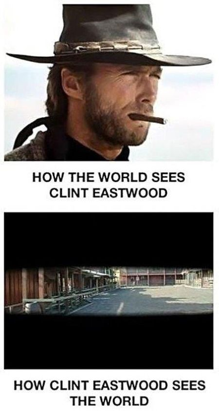 how Clint Eastwood sees the world