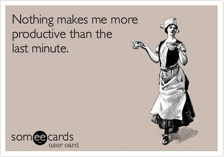 nothing makes me more productive than the last minute ecard