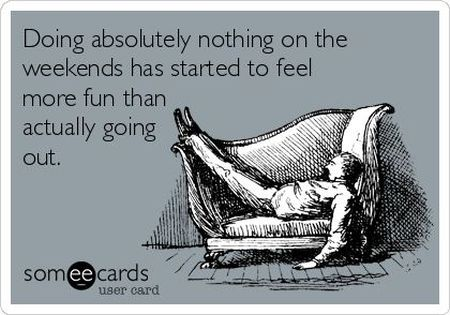 doing absolutely nothing on the weekends ecard
