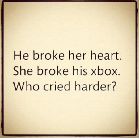 he broke her heart she broke his xbox