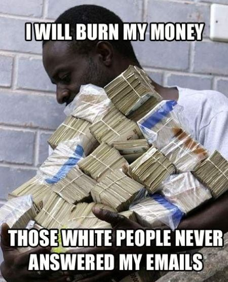 I will burn my money those white people never answer my emails