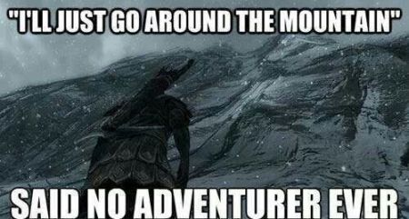 I'll just go around the mountain said no adventurer ever