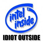 Intel inside – idiot outside