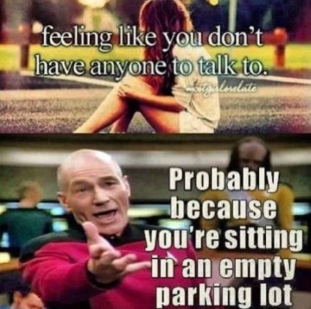 feeling like you don't have anyone to talk to picard funny